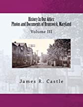 History In Our Attics: Photos and Documents of Brunswick, Maryland: Volume III