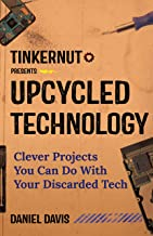 Upcycled Technology: Clever Projects You Can Do With Your Discarded Tech (Upcycle Old Electronics, Makey Makey, Electronic Projects, Men Gifts, Tech Book) (English Edition)