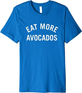 Eat More Avocados T-Shirt for Men and Women