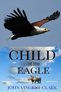 Child of the Eagle: The Barefoot Game Ranger