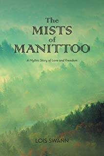 The Mists of Manittoo: A Mythic Story of Love and Freedom