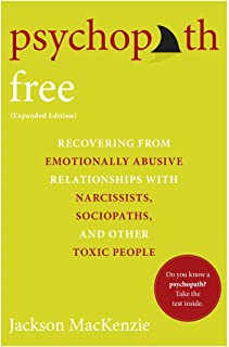 Psychopath Free (Expanded Edition): Recovering from Emotionally Abusive Relationships With Narcissists, Sociopaths, and Ot...