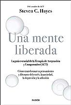 Una mente liberada: La guía esencial de la terapia de aceptación y compromiso (ACT) (Spanish Edition)