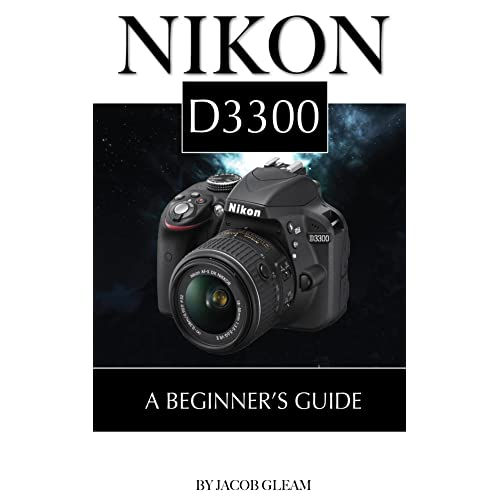 Nikon D3300: A Beginner's Guide