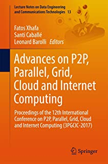 Advances on P2P, Parallel, Grid, Cloud and Internet Computing: Proceedings of the 12th International Conference on P2P, Parallel, Grid, Cloud and Internet ... and Communications Technologies Book 13)