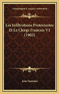 Les Infiltrations Protestantes Et Le Clerge Francais V1 (1903)