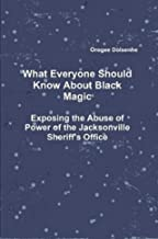 What Everyone Should Know About Black Magic: Exposing the Abuse of Power by the Jacksonville Sheriff's Office