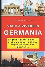 Permalink to Vado a vivere in Germania: La guida pratica che ti aiuta a esaudire il tuo sogno di vivere in Germania PDF