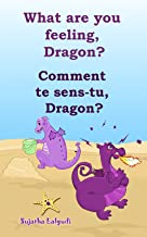 French Childrens Books: What are you feeling Dragon. Comment te sens-tu Dragon: Children's Picture Book English-French (Bilingual Edition),French children's ... books for children t. 4) (French Edition)
