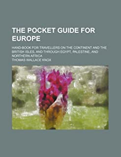 The Pocket Guide for Europe; Hand-Book for Travellers on the Continent and the British Isles, and Through Egypt, Palestine...