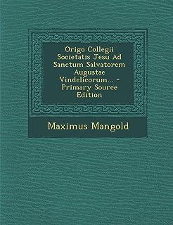 Origo Collegii Societatis Jesu Ad Sanctum Salvatorem Augustae Vindelicorum...