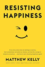 resisting happiness matthew kelly