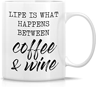 Retreez Funny Mug - Life is What Happens Between Coffee & Wine 11 Oz Ceramic Coffee Mugs - Funny, Sarcasm, Sarcastic, Inspirational birthday gifts for friends, coworkers, siblings, dad or mom.
