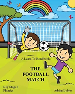 A Learn To Read book: The Football Match: A Key Stage 1 Phonics children's soccer adventure book.  Assists with reading, writing and numeracy.  Links school and home learning. (Match Books)
