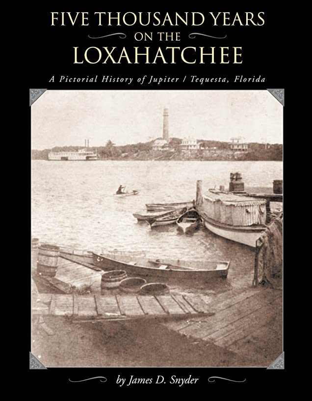 Five Thousands Years on the Loxahatchee: A Pictorial History of Jupiter-Tequesta, Florida