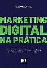 Marketing Digital na Prática: Como criar do zero uma estratégia de marketing digital para promover negócios ou produtos