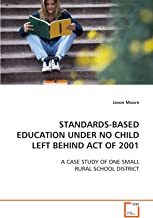 STANDARDS-BASED EDUCATION UNDER NO CHILD LEFT BEHIND ACT OF 2001: A CASE STUDY OF ONE SMALL RURAL SCHOOL DISTRICT