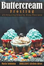 Buttercream Frosting: 25 Amazing Step by Step Recipes (Cookbook: Cake Decorating)