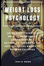 Weight Loss Psychology: Learn Everything You Need to Know about Losing Body Fat Naturally, Thanks to the Psychological Basics of Burning Calories
