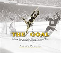 The Goal: Bobby Orr and the Most Famous Goal in Stanley Cup History