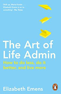 The Art of Life Admin: How To Do Less, Do It Better, and Live More