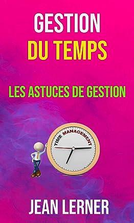 Gestion Du Temps : Les Astuces De Gestion (French Edition)