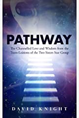 PATHWAY: The Channelled Love and Wisdom from the Trans-Leátions of the Two Sisters Star Group Kindle Edition