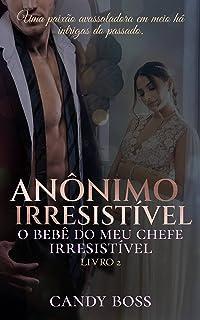 Anônimo Irresistível: O bebe do meu chefe irresistível