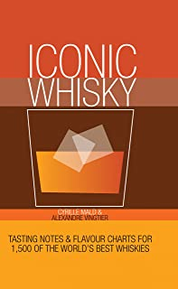 Iconic Whisky: Tasting Notes and Flavour Charts for 1,000 of the World's Best Whiskies