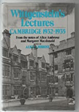 Wittgenstein's Lectures: Cambridge, 1932-1935 - From the notes of Alice Ambrose and Margaret Macdonald