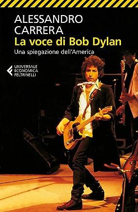 La voce di Bob Dylan: Una spiegazione dellAmerica. Nuova edizione riveduta e ampliata
