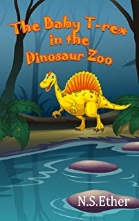 The Baby T-rex in the Dinosaur Zoo: Dinosaur bedtiime story for Children (Bedtime stories book series for children 74)