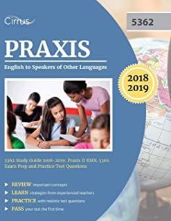 Praxis English to Speakers of Other Languages 5362 Study Guide 2018-2019: Praxis II ESOL 5362 Exam Prep and Practice Test ...