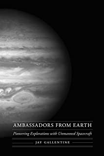 Ambassadors from Earth: Pioneering Explorations with Unmanned Spacecraft (Outward Odyssey: A People's History of Spaceflight)