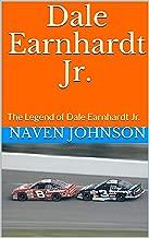 Dale Earnhardt Jr.: The Legend of Dale Earnhardt Jr.
