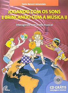 Jogando com os Sons e Brincando com a Música - Volume II - Inclui CD
