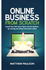 Online Business from Scratch: Launch Your Own Seven-Figure Internet Business by Creating and Selling Information Online (Internet Business Series) Kindle Edition