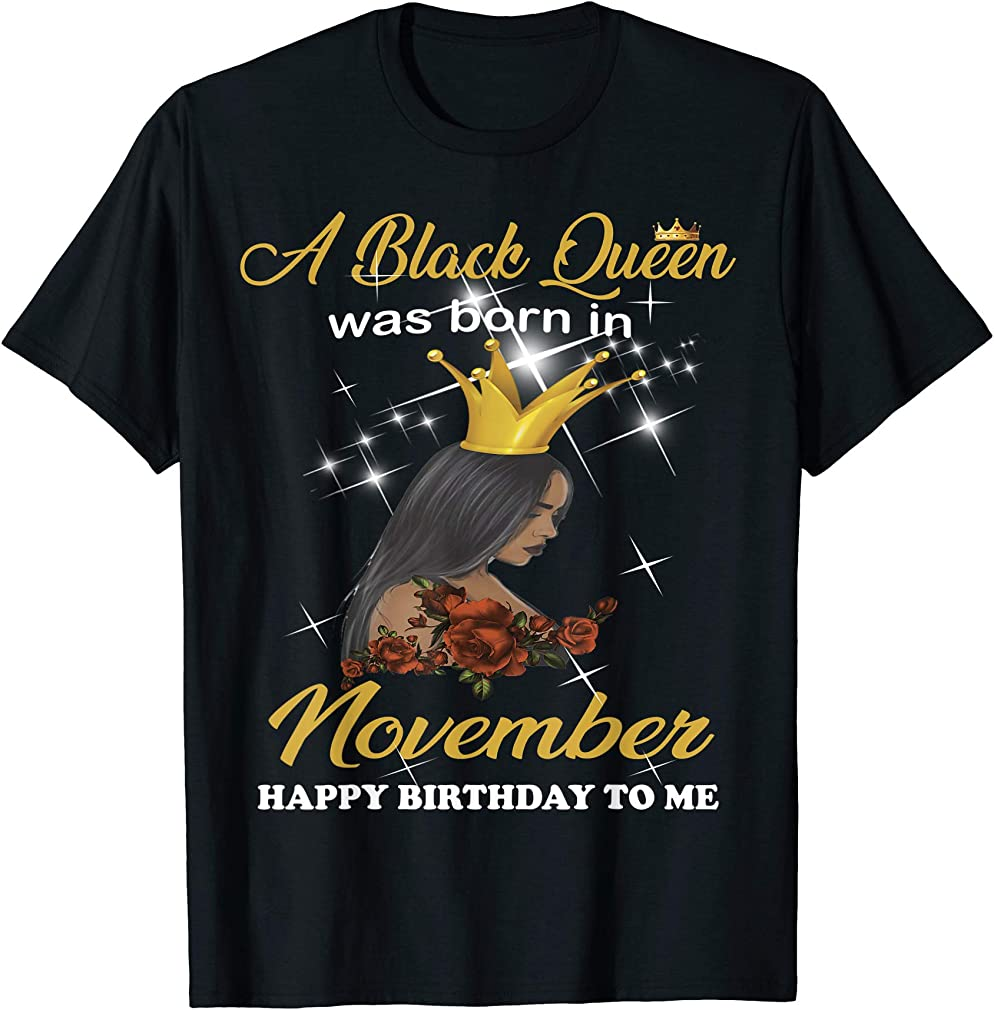 A Black Queen Was Born In November Happy Birthday To Me T-shirt