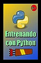 Entrenando con Python (Spanish Edition)