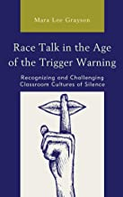 Race Talk in the Age of the Trigger Warning: Recognizing and Challenging Classroom Cultures of Silence (English Edition)