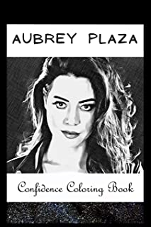 Confidence Coloring Book: Aubrey Plaza Inspired Designs For Building Self Confidence And Unleashing Imagination