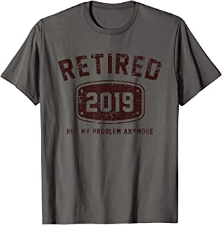 Retired 2019 Not My Problem Anymore - Vintage Gift Tee Shirt