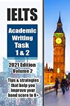 IELTS ACADEMIC WRITING TASK 1 & TASK 2 - 2021 EDITION VOLUME 1 - Tips and strategies to improve your band score to 8+