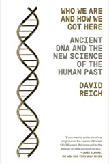 Who We Are and How We Got Here: Ancient DNA and the New Science of the Human Past Kindle Edition