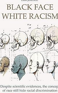 Black Face White Racism: Despite scientific evidences, the concept of race still hide racial discrimination