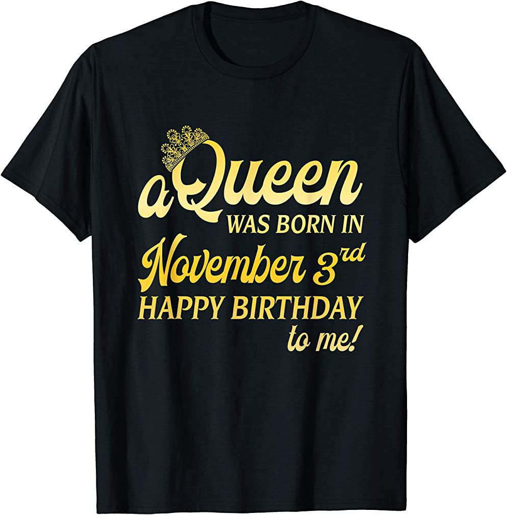 A Queen Was Born In November 3rd Happy Birthday To Me 03 T-shirt