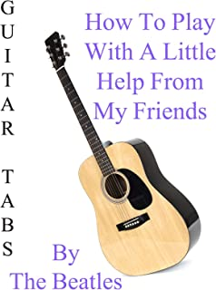 How To Play With A Little Help From My Friends By The Beatles - Guitar Tabs