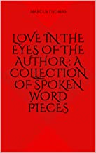 Love In The Eyes Of The Author : A Collection of Spoken Word Pieces