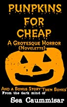 Punpkins For Cheap: A Grotesque Horror (Novelette) (English Edition)