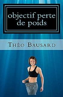 objectif perte de poids: Comment maigrir du ventre ou d'ailleurs peut devenir simple et gratuit (French Edition)